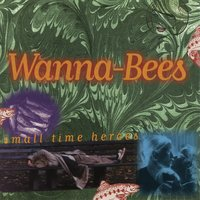 Small Time Heroes — Wanna-Bees