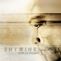 Time of Despair — Entwine