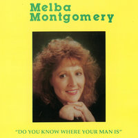 Do You Know Where Your Man Is — Melba Montgomery
