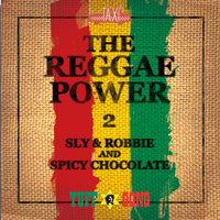 The Reggae Power 2 — Sly & Robbie, SPICY CHOCOLATE