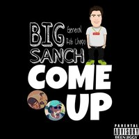 Come Up — Big Sanch, General, Rob Chapo