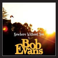 Nowhere Without You — Bob Evans