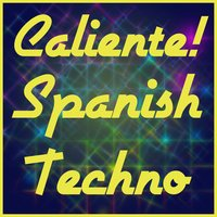 Caliente! Spanish Techno: The Best Spanish EDM, House, And Trance — сборник