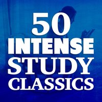 50 Intense Study Classics — Deep Focus, Exam Study Classical Music Orchestra, Intense Study Music Society, Deep Focus|Exam Study Classical Music Orchestra|Intense Study Music Society
