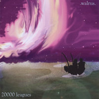 Twenty Thousand Leagues — Walrus