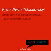 Red Edition - Tchaikovsky: Suite from The Sleeping Beauty, Op. 66a & Violin Concerto, Op. 35 — Laurence Siegel, Heléne Gál, The New Phiharmonic Orchestra London, Hélène Gàl, Laurence Siegel, The New Phiharmonic Orchestra London, Пётр Ильич Чайковский