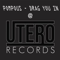 Drag You in — Pompous
