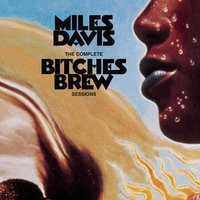 The Complete Bitches Brew Sessions — Miles Davis