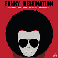 Down to the Music Revised — Funky Destination