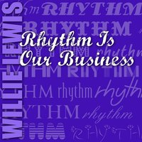 Rhythm Is Our Business — Willie Lewis