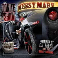 The Tonite Show with Messy Marv — Messy Marv, Dj.Fresh
