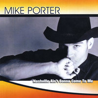 Nashville Ain't Gonna Come to Me — Mike Porter