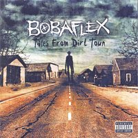 Tales From Dirt Town — Bobaflex