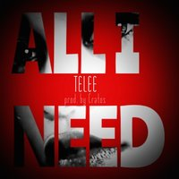 All I Need — Telee