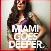 Miami Goes Deeper (A Unique Selection Of Deep House Tunes) — сборник
