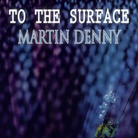 To The Surface — Martin Denny
