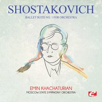 Shostakovich: Ballet Suite No. 1 for Orchestra — Дмитрий Дмитриевич Шостакович, Moscow State Symphony Orchestra, Эмин Хачатурян