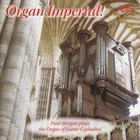 Organ Imperial / The Organ of Exeter Cathedral — Paul Morgan