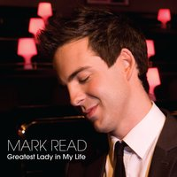 Greatest Lady In My Life — Mark Read