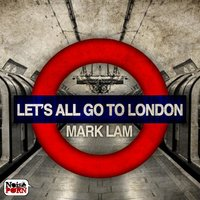 Let's All Go To London — Mark Lam
