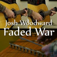 Faded War — Josh Woodward