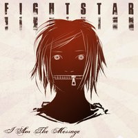I Am The Message — Fightstar