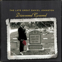 The Late Great Daniel Johnston: Discovered Covered — сборник