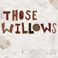 Rivertown — Those Willows