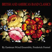 British and American Band Classics — Уильям Уолтон, Густав Холст, Eastman Wind Ensemble, Frederick Fennell, Frederick Fennel, Eastman Wind Ensemble, Frederick Fennel