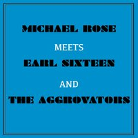 Michael Rose Meets Earl Sixteen and the Aggrovators — Earl Sixteen, Michael Rose, The Aggrovators