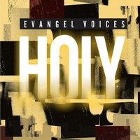 Holy — Evangel Voices