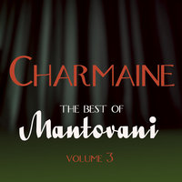 Charmaine - The Best Of Mantovani Vol 3 — Mantovani, Mantovani & His Orchestra