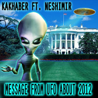Message From UFO About 2012 (feat. Neshimir) — Kakhaber