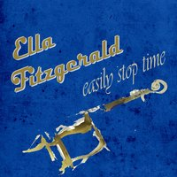 Easily Stop Time — Ella Fitzgerald