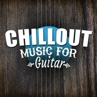 Chill out Music for Guitar — Guitar Chill Out, Guitar Solos, Solo Guitar, Solo Guitar|Guitar Chill Out|Guitar Solos