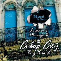Moré and More — Lucas Van Merwijk & His Cubop City Big Band