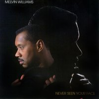 Never Seen Your Face — Melvin Williams