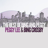 The Best of Bing & Peggy — Peggy Lee, Bing Crosby