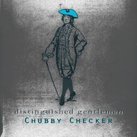 Distinguished Gentleman — Chubby Checker