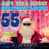 Have You a Merry Christmas Lounge — сборник