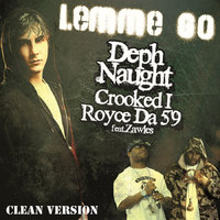 "Lemme Go (Clean) [feat. Zawles] — Deph Naught, Royce Da 5'9"" & Crooked I"