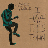 I Have This Town — Bandit the Panther