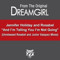 And I'm Telling You I'm Not Going — Rosabel feat. Jennifer Holiday