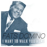 I Want to Walk You Home — Fats Domino