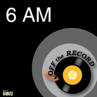 6 AM — Off The Record