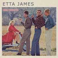 Who Want To — Etta James