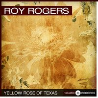 Yellow Rose of Texas — Roy Rogers