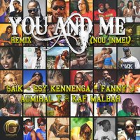 You And Me — Admiral T, Esy Kennenga, Saïk, Fanny J, Kaf Malbar, Saïk, Fanny J, Admiral T, Kaf Malbar, Esy Kennenga