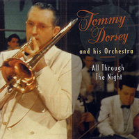 All Through The Night — Tommy Dorsey