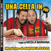 O.S.T. Una cella in due — Andrea Felli